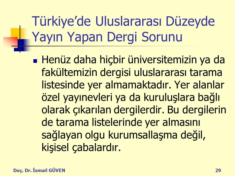 Doç. Dr. İsmail GÜVEN29 Türkiye'de Uluslararası Düzeyde Yayın Yapan Dergi Sorunu Henüz daha hiçbir üniversitemizin ya da fakültemizin dergisi uluslara