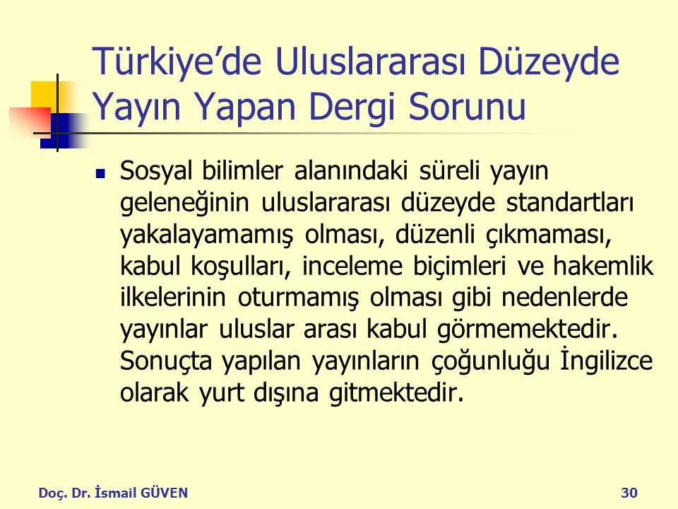 Doç. Dr. İsmail GÜVEN30 Türkiye'de Uluslararası Düzeyde Yayın Yapan Dergi Sorunu Sosyal bilimler alanındaki süreli yayın geleneğinin uluslararası düze