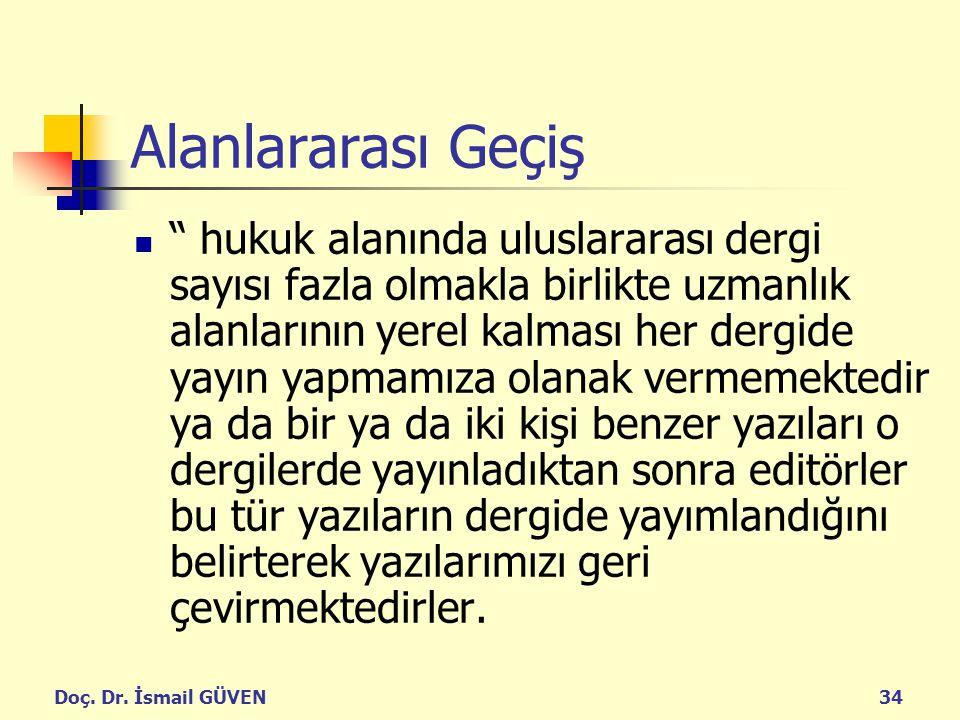 """Doç. Dr. İsmail GÜVEN34 Alanlararası Geçiş """" hukuk alanında uluslararası dergi sayısı fazla olmakla birlikte uzmanlık alanlarının yerel kalması her de"""