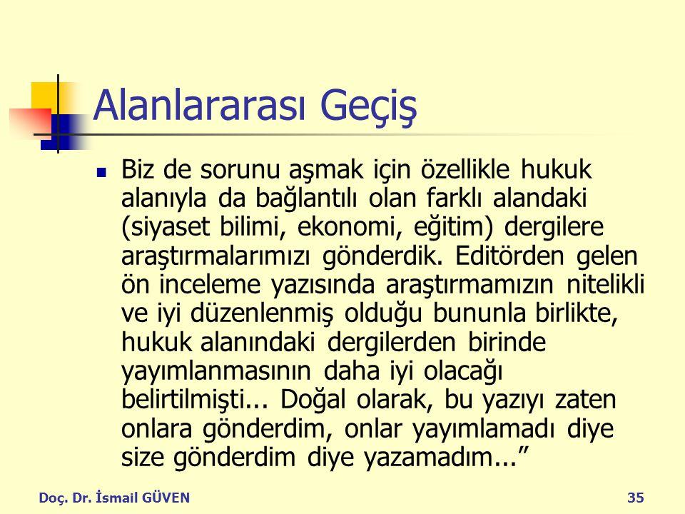 Doç. Dr. İsmail GÜVEN35 Alanlararası Geçiş Biz de sorunu aşmak için özellikle hukuk alanıyla da bağlantılı olan farklı alandaki (siyaset bilimi, ekono