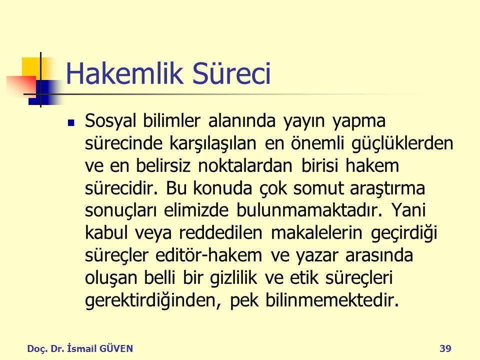 Doç. Dr. İsmail GÜVEN39 Hakemlik Süreci Sosyal bilimler alanında yayın yapma sürecinde karşılaşılan en önemli güçlüklerden ve en belirsiz noktalardan