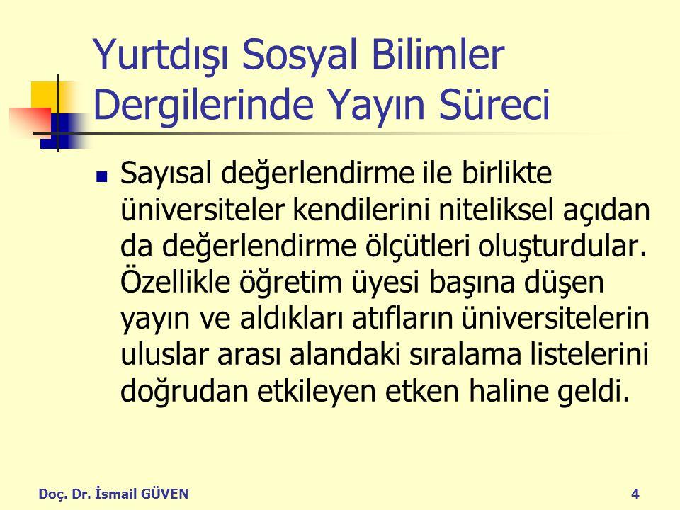 Doç. Dr. İsmail GÜVEN4 Yurtdışı Sosyal Bilimler Dergilerinde Yayın Süreci Sayısal değerlendirme ile birlikte üniversiteler kendilerini niteliksel açıd