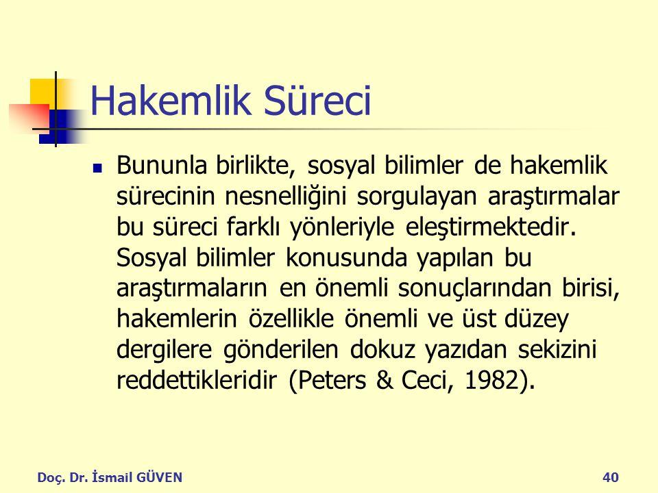 Doç. Dr. İsmail GÜVEN40 Hakemlik Süreci Bununla birlikte, sosyal bilimler de hakemlik sürecinin nesnelliğini sorgulayan araştırmalar bu süreci farklı