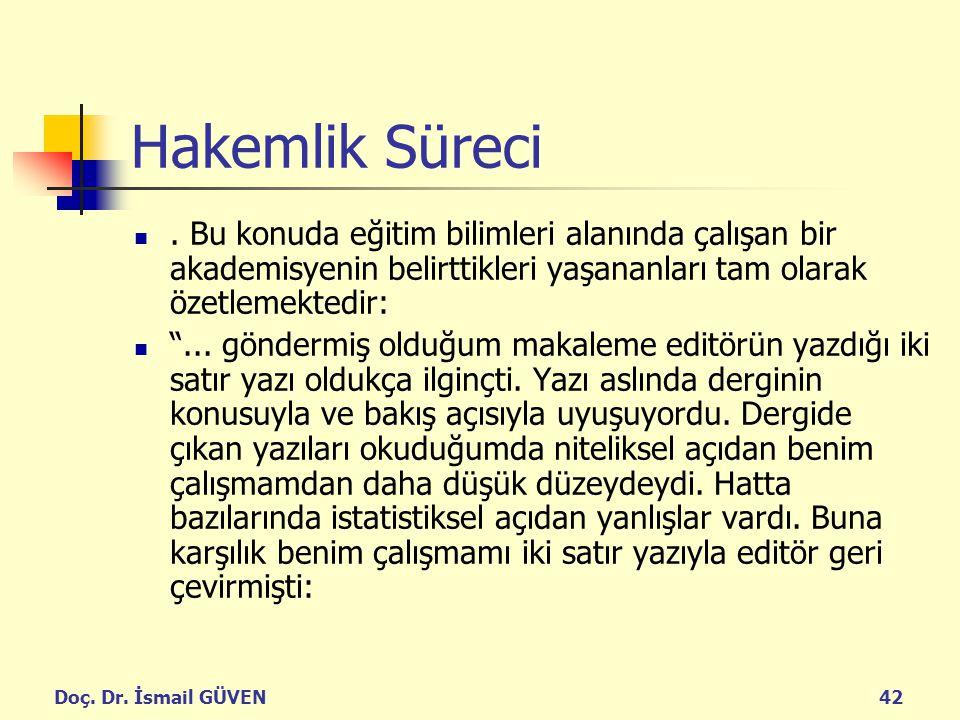 Doç. Dr. İsmail GÜVEN42 Hakemlik Süreci. Bu konuda eğitim bilimleri alanında çalışan bir akademisyenin belirttikleri yaşananları tam olarak özetlemekt