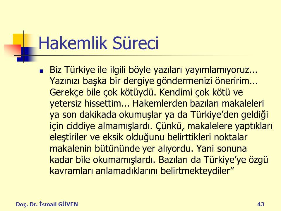 Doç. Dr. İsmail GÜVEN43 Hakemlik Süreci Biz Türkiye ile ilgili böyle yazıları yayımlamıyoruz... Yazınızı başka bir dergiye göndermenizi öneririm... Ge