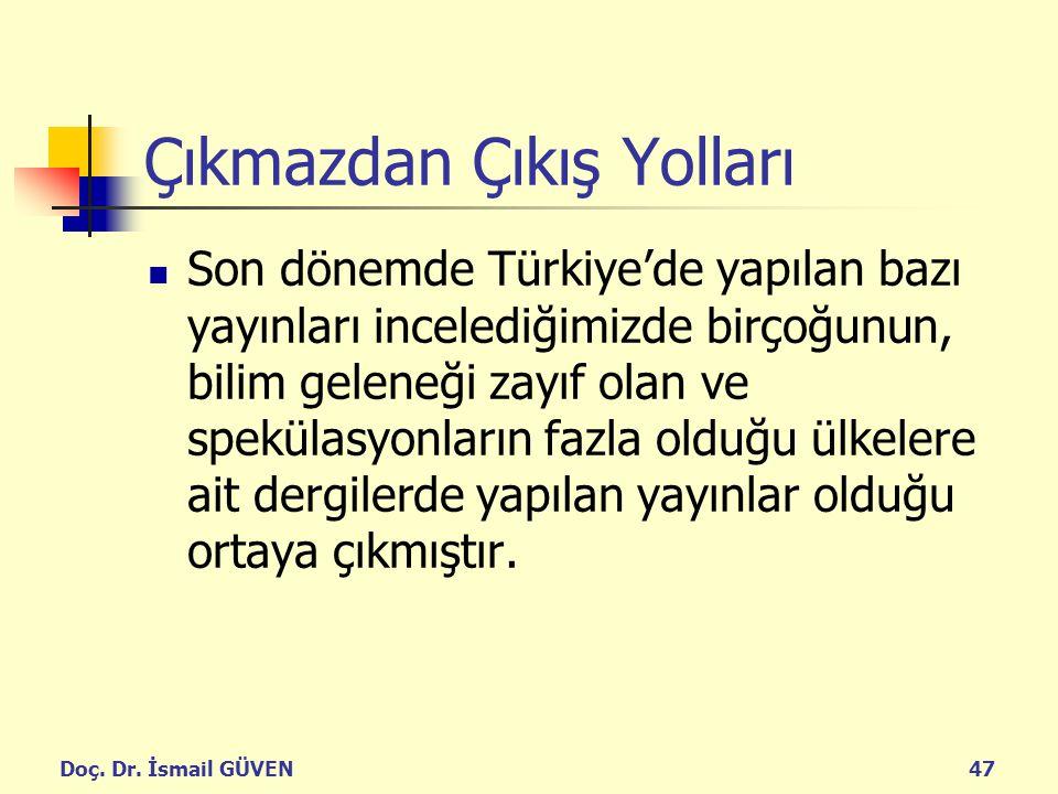 Doç. Dr. İsmail GÜVEN47 Çıkmazdan Çıkış Yolları Son dönemde Türkiye'de yapılan bazı yayınları incelediğimizde birçoğunun, bilim geleneği zayıf olan ve