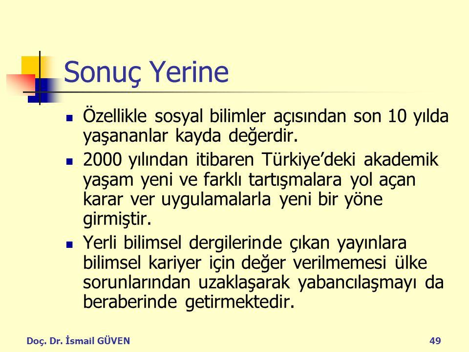 Doç. Dr. İsmail GÜVEN49 Sonuç Yerine Özellikle sosyal bilimler açısından son 10 yılda yaşananlar kayda değerdir. 2000 yılından itibaren Türkiye'deki a