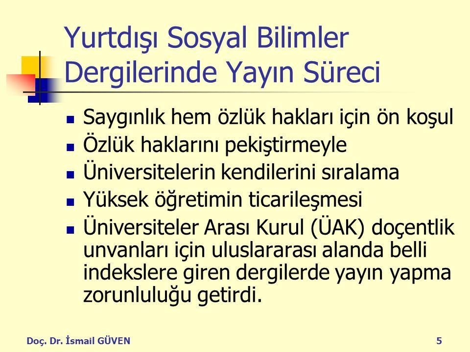 Doç. Dr. İsmail GÜVEN5 Yurtdışı Sosyal Bilimler Dergilerinde Yayın Süreci Saygınlık hem özlük hakları için ön koşul Özlük haklarını pekiştirmeyle Üniv