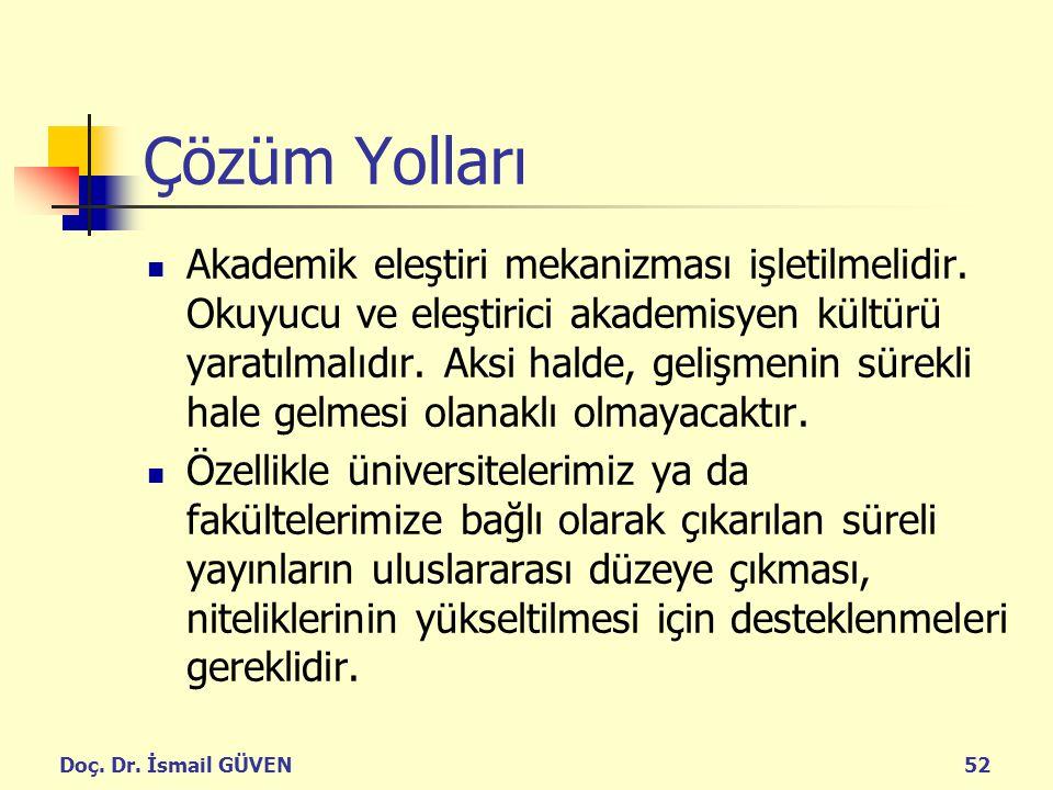 Doç. Dr. İsmail GÜVEN52 Çözüm Yolları Akademik eleştiri mekanizması işletilmelidir. Okuyucu ve eleştirici akademisyen kültürü yaratılmalıdır. Aksi hal