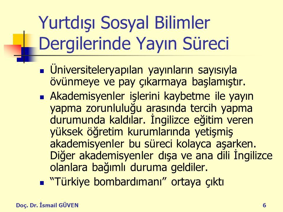 Doç. Dr. İsmail GÜVEN6 Yurtdışı Sosyal Bilimler Dergilerinde Yayın Süreci Üniversiteleryapılan yayınların sayısıyla övünmeye ve pay çıkarmaya başlamış