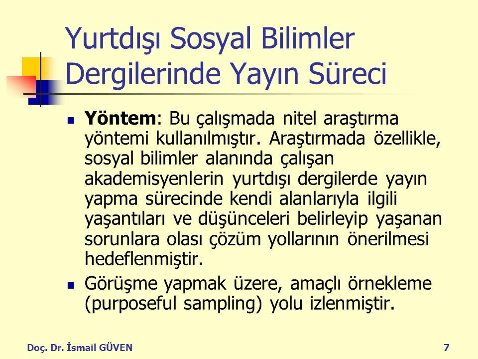 Doç. Dr. İsmail GÜVEN7 Yurtdışı Sosyal Bilimler Dergilerinde Yayın Süreci Yöntem: Bu çalışmada nitel araştırma yöntemi kullanılmıştır. Araştırmada öze