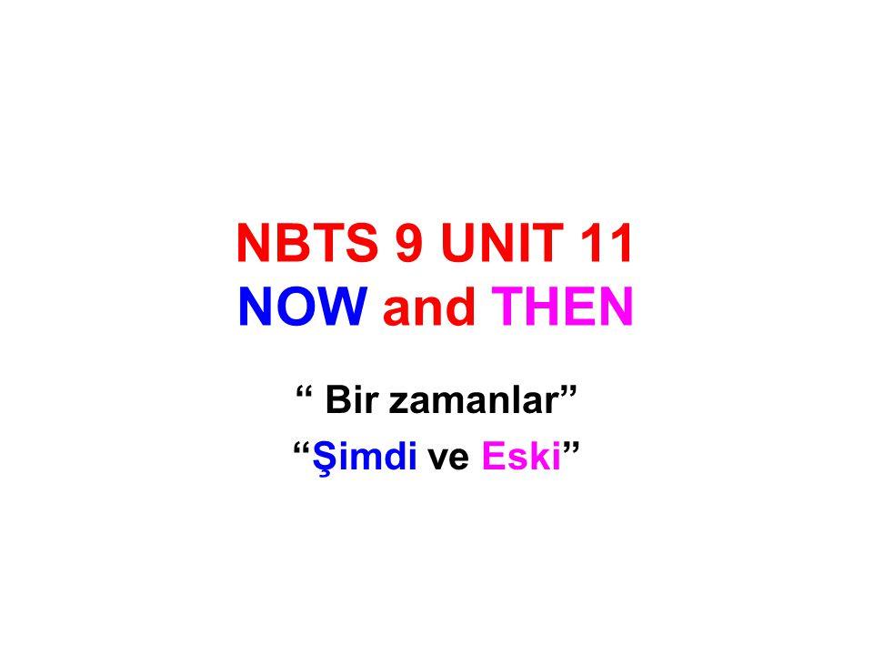NBTS 9 UNIT 11 NOW and THEN Bir zamanlar Şimdi ve Eski