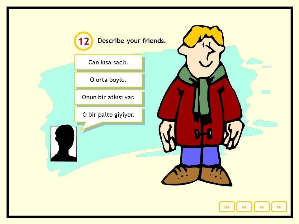 Describe your friends.Can kısa saçlı. O orta boylu.