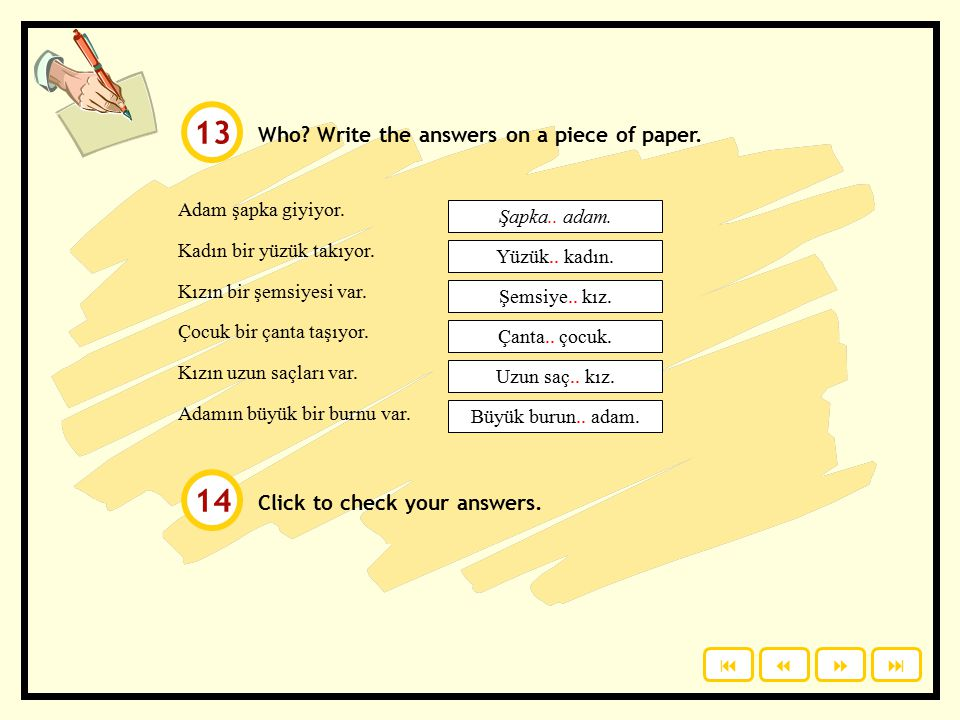 Who.Write the answers on a piece of paper. Click to check your answers.