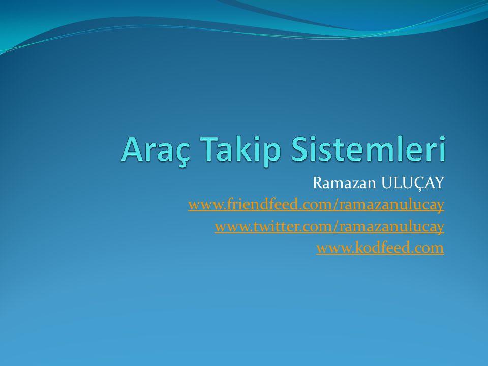 Ramazan ULUÇAY www.friendfeed.com/ramazanulucay www.twitter.com/ramazanulucay www.kodfeed.com