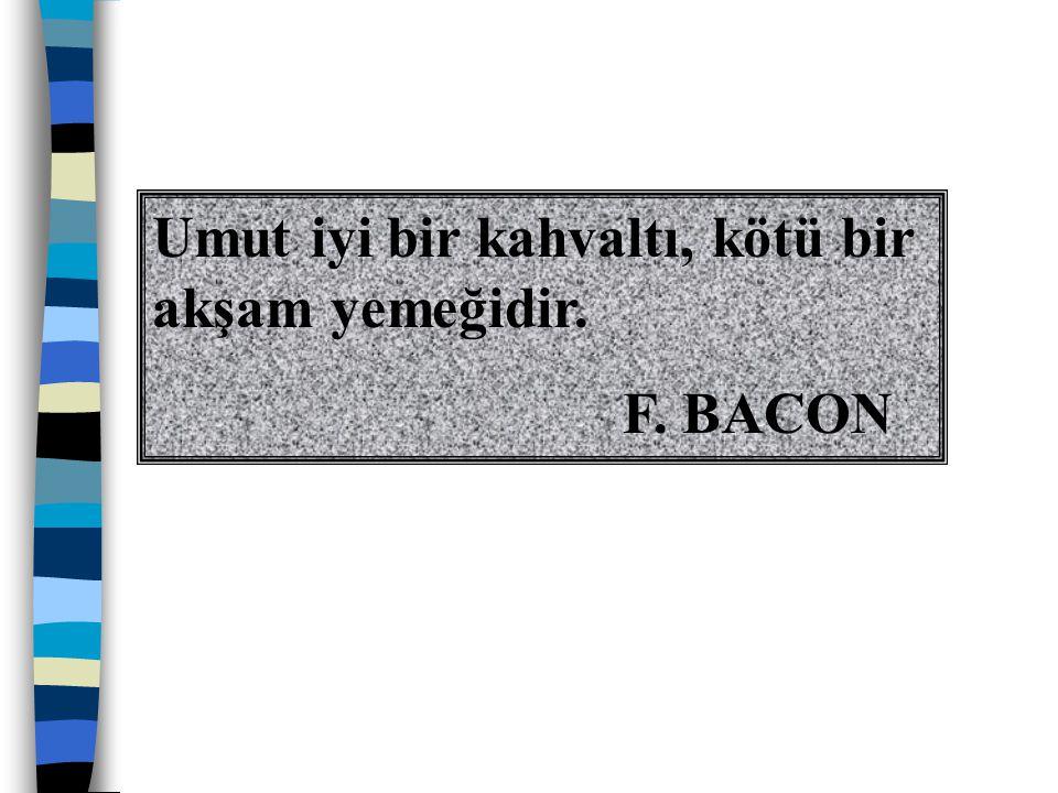 Umut iyi bir kahvaltı, kötü bir akşam yemeğidir. F. BACON