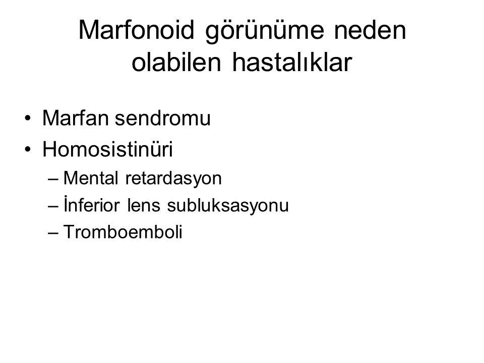 Marfonoid görünüme neden olabilen hastalıklar Marfan sendromu Homosistinüri –Mental retardasyon –İnferior lens subluksasyonu –Tromboemboli