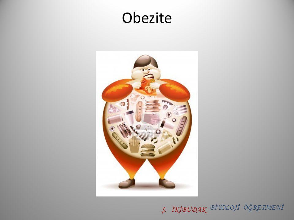 Obezite BİYOLOJİ ÖĞRETMENİ Ş. İKİBUDAK