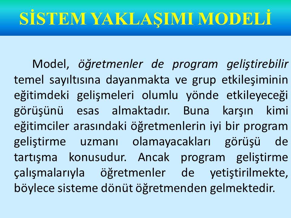 Model, öğretmenler de program geliştirebilir temel sayıltısına dayanmakta ve grup etkileşiminin eğitimdeki gelişmeleri olumlu yönde etkileyeceği görüşünü esas almaktadır.