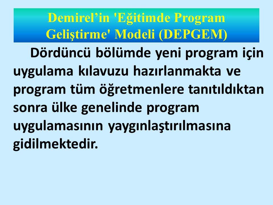Demirel'in Eğitimde Program Geliştirme Modeli (DEPGEM) Dördüncü bölümde yeni program için uygulama kılavuzu hazırlanmakta ve program tüm öğretmenlere tanıtıldıktan sonra ülke genelinde program uygulamasının yaygınlaştırılmasına gidilmektedir.
