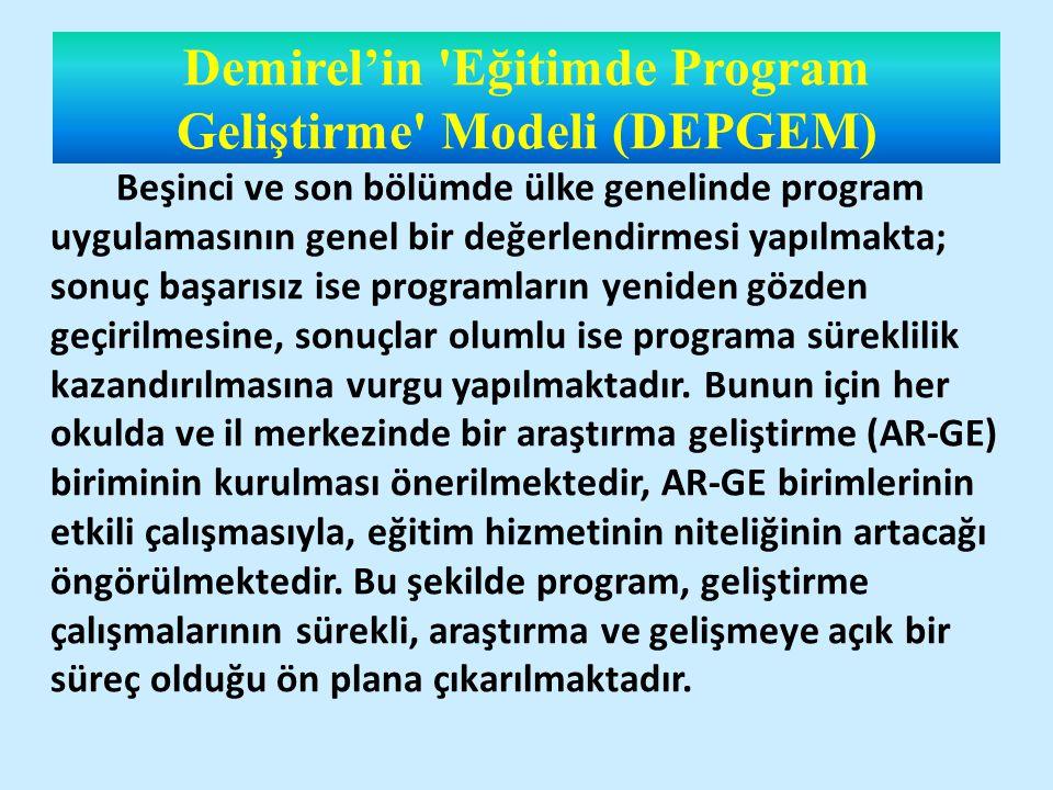 Demirel'in Eğitimde Program Geliştirme Modeli (DEPGEM) Beşinci ve son bölümde ülke genelinde program uygulamasının genel bir değerlendirmesi yapılmakta; sonuç başarısız ise programların yeniden gözden geçirilmesine, sonuçlar olumlu ise programa süreklilik kazandırılmasına vurgu yapılmaktadır.