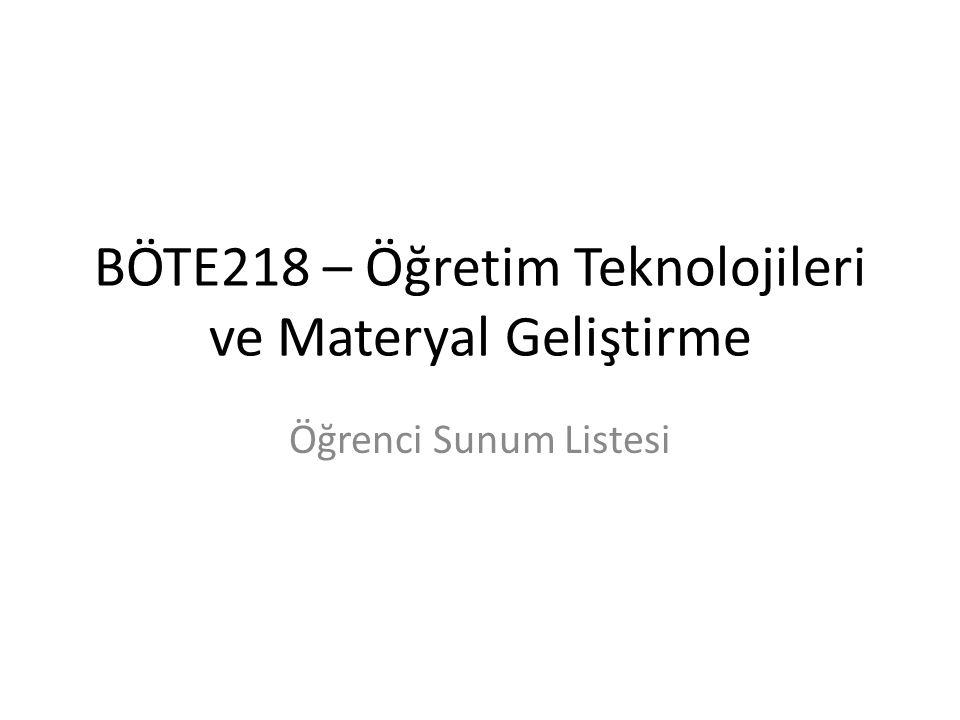 BÖTE218 – Öğretim Teknolojileri ve Materyal Geliştirme Öğrenci Sunum Listesi