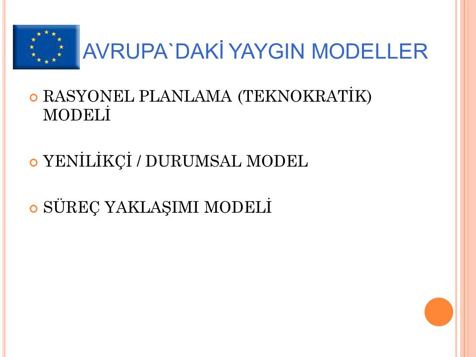 AVRUPA`DAKİ YAYGIN MODELLER RASYONEL PLANLAMA (TEKNOKRATİK) MODELİ YENİLİKÇİ / DURUMSAL MODEL SÜREÇ YAKLAŞIMI MODELİ
