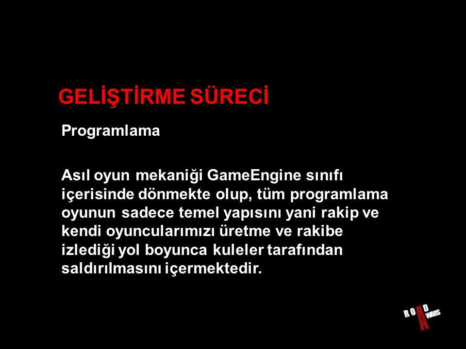 GELİŞTİRME SÜRECİ Programlama Asıl oyun mekaniği GameEngine sınıfı içerisinde dönmekte olup, tüm programlama oyunun sadece temel yapısını yani rakip ve kendi oyuncularımızı üretme ve rakibe izlediği yol boyunca kuleler tarafından saldırılmasını içermektedir.