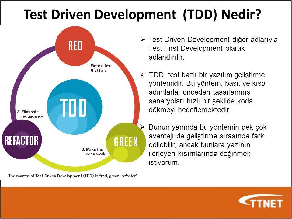 Test Driven Development (TDD) Nedir?  Test Driven Development diğer adlarıyla Test First Development olarak adlandırılır.  TDD, test bazlı bir yazıl