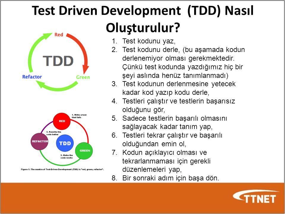 Test Driven Development (TDD) Nasıl Oluşturulur? 1.Test kodunu yaz, 2.Test kodunu derle, (bu aşamada kodun derlenemiyor olması gerekmektedir. Çünkü te