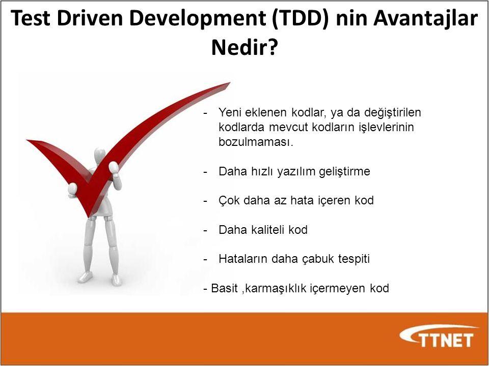 Test Driven Development (TDD) nin Avantajlar Nedir? -Yeni eklenen kodlar, ya da değiştirilen kodlarda mevcut kodların işlevlerinin bozulmaması. -Daha