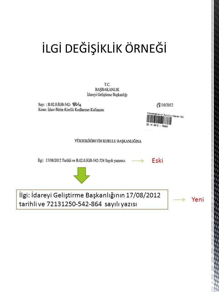 İLGİ DEĞİŞİKLİK ÖRNEĞİ Eski İlgi: İdareyi Geliştirme Başkanlığının 17/08/2012 tarihli ve 72131250-542-864 sayılı yazısı Yeni