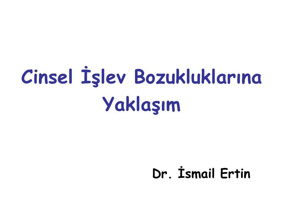 Cinsel İşlev Bozukluklarına Yaklaşım Dr. İsmail Ertin