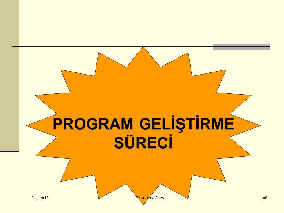 PROGRAM GELİŞTİRME SÜRECİ 108 3.11.2013 Dr. Aysun Gürol