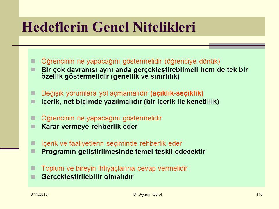 116 Hedeflerin Genel Nitelikleri Öğrencinin ne yapacağını göstermelidir (öğrenciye dönük) Bir çok davranışı aynı anda gerçekleştirebilmeli hem de tek