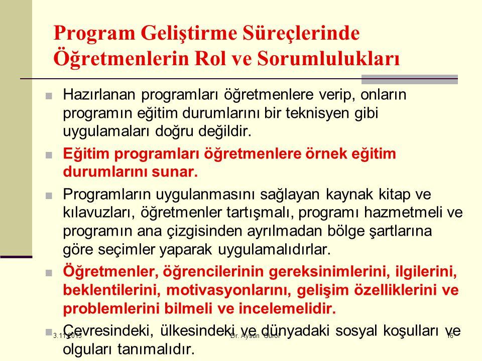 Program Geliştirme Süreçlerinde Öğretmenlerin Rol ve Sorumlulukları ■ Hazırlanan programları öğretmenlere verip, onların programın eğitim durumlarını bir teknisyen gibi uygulamaları doğru değildir.