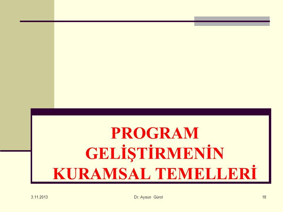 PROGRAM GELİŞTİRMENİN KURAMSAL TEMELLERİ 18 3.11.2013 Dr. Aysun Gürol