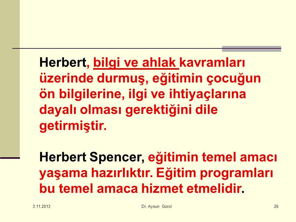 Herbert, bilgi ve ahlak kavramları üzerinde durmuş, eğitimin çocuğun ön bilgilerine, ilgi ve ihtiyaçlarına dayalı olması gerektiğini dile getirmiştir.