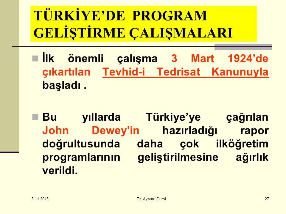 TÜRKİYE'DE PROGRAM GELİŞTİRME ÇALIŞMALARI İlk önemli çalışma 3 Mart 1924'de çıkartılan Tevhid-i Tedrisat Kanunuyla başladı. Bu yıllarda Türkiye'ye çağ
