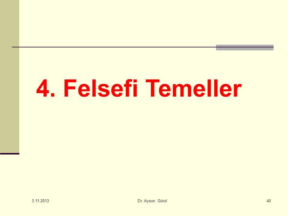 4. Felsefi Temeller 40 3.11.2013 Dr. Aysun Gürol