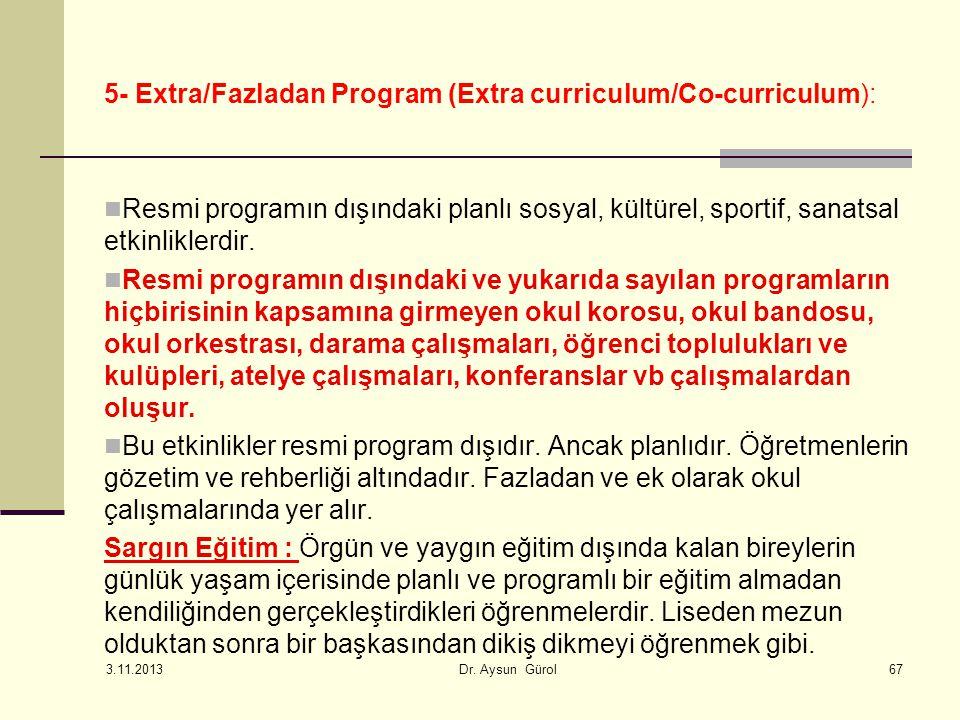 5- Extra/Fazladan Program (Extra curriculum/Co-curriculum): Resmi programın dışındaki planlı sosyal, kültürel, sportif, sanatsal etkinliklerdir. Resmi
