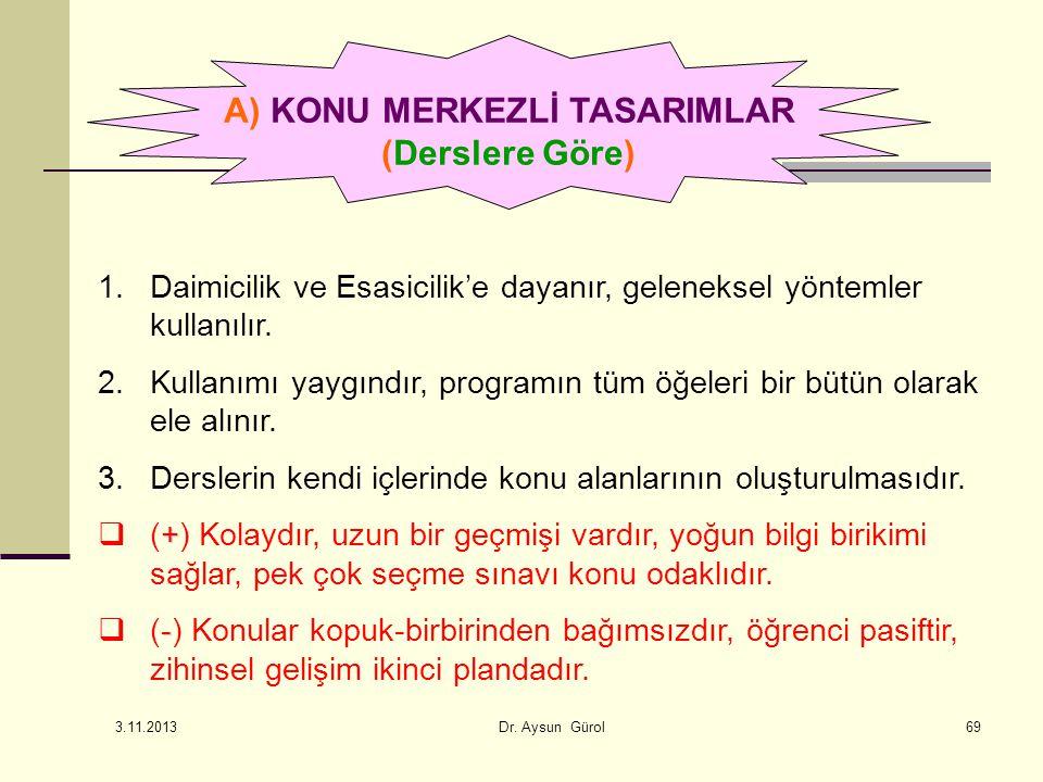 A) KONU MERKEZLİ TASARIMLAR (Derslere Göre) 1.Daimicilik ve Esasicilik'e dayanır, geleneksel yöntemler kullanılır. 2.Kullanımı yaygındır, programın tü