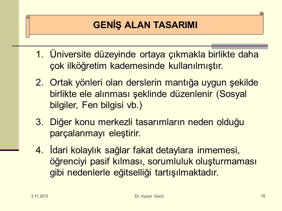 GENİŞ ALAN TASARIMI 1.Üniversite düzeyinde ortaya çıkmakla birlikte daha çok ilköğretim kademesinde kullanılmıştır. 2.Ortak yönleri olan derslerin man