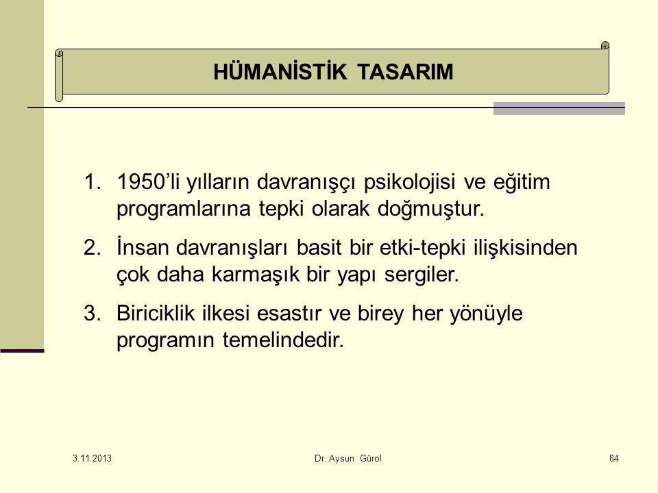 HÜMANİSTİK TASARIM 1.1950'li yılların davranışçı psikolojisi ve eğitim programlarına tepki olarak doğmuştur. 2.İnsan davranışları basit bir etki-tepki