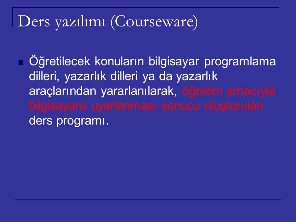 Ders yazılımı (Courseware) Öğretilecek konuların bilgisayar programlama dilleri, yazarlık dilleri ya da yazarlık araçlarından yararlanılarak, öğretim
