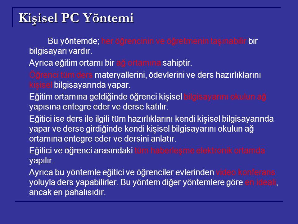 Kişisel PC Yöntemi Bu yöntemde; her öğrencinin ve öğretmenin taşınabilir bir bilgisayarı vardır. Ayrıca eğitim ortamı bir ağ ortamına sahiptir. Öğrenc