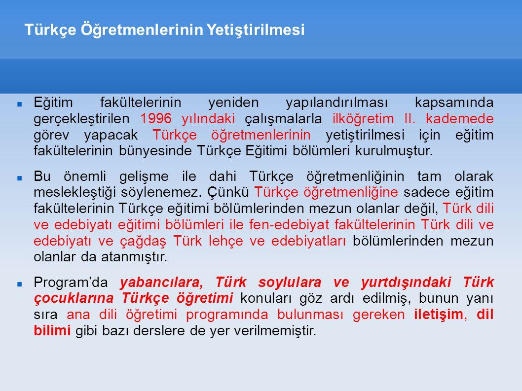 Türkçe Öğretmenlerinin Yetiştirilmesi Eğitim fakültelerinin yeniden yapılandırılması kapsamında gerçekleştirilen 1996 yılındaki çalışmalarla ilköğretim II.