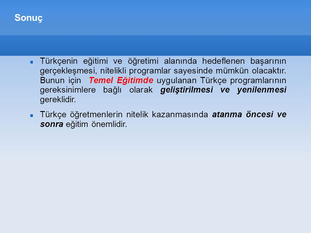 Sonuç Türkçenin eğitimi ve öğretimi alanında hedeflenen başarının gerçekleşmesi, nitelikli programlar sayesinde mümkün olacaktır.