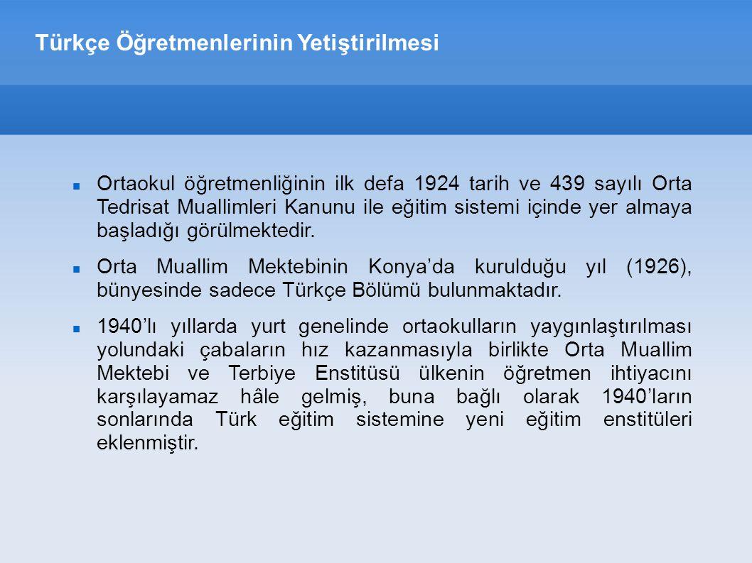 Türkçe Öğretmenlerinin Yetiştirilmesi Eğitim-öğretim faaliyetlerinin daha etkin hâle getirilmesi amacıyla eğitim enstitülerinde uygulanan programların çeşitli dönemlerde yeniden düzenlendiği görülmektedir.