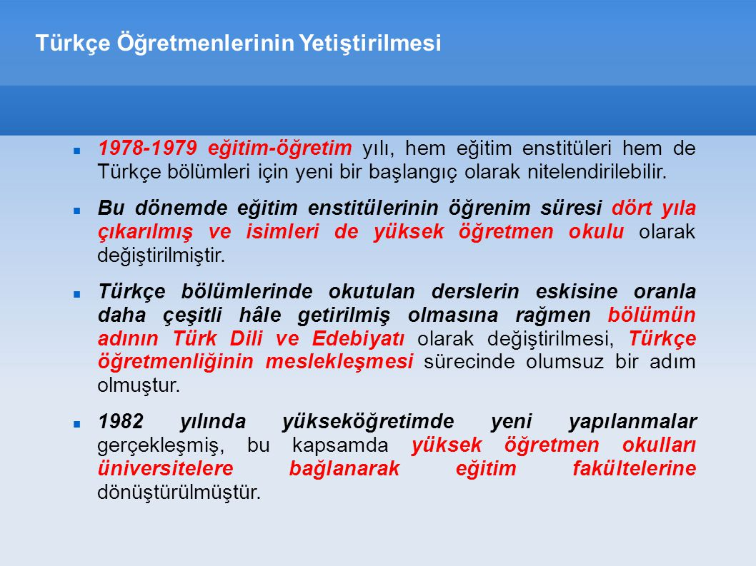 Türkçe Öğretmenlerinin Yetiştirilmesi 1978-1979 eğitim-öğretim yılı, hem eğitim enstitüleri hem de Türkçe bölümleri için yeni bir başlangıç olarak nitelendirilebilir.
